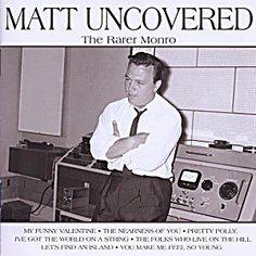 Matt Monro - Matt Uncovered-The Rarer Monro My Funny Valentine, Kenny Everett, Matt Monro, The Nearness Of You, Chattanooga Choo Choo, Bill Bailey, Newport Cigarettes, You Drive Me Crazy, All My Loving