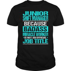 Junior Shift Manager Because Badass Miracle Worker Is Not An Official Job Title T Shirt, Hoodie Shift Manager