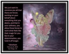 We just want to convince you all that there are forces working on your behalf about everything that you desire, and that in your softness, you allow those forces to work what feels like their magic for you. But in your determination, you hold it off longer. Abraham-Hicks Quotes (AHQ2408) #fairies #magic