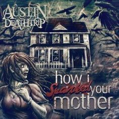 Austin Deathrip – How I Spanked Your Mother | Metalunderground