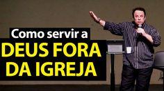 Como servir a Deus fora da igreja. Felipe Seabra.