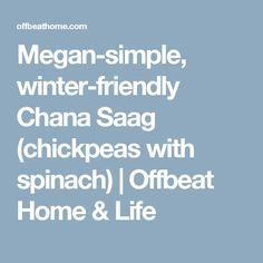 Megan-simple, winter-friendly Chana Saag (chickpeas with spinach) | Offbeat Home & Life