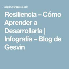 Resiliencia – Cómo Aprender a Desarrollarla | Infografía – Blog de Gesvin