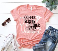 Coffee, Scrubs, and Rubber Gloves! Thats what nurses are made of! Well that and a whole lot of heart, guts, and usually an inappropriate senses of humor- but thats for a different shirt! Whether you are looking for a fun shirt to wear to work or the perfect present for your