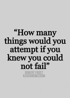How many things would you attempt if you knew you could not fail? Self Help…
