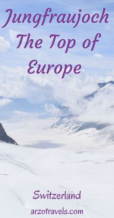 Jungfraujoch: At the Top of Europe in Switzerland. Visit the highest train station in Europe where snow is to be found throughout the year.