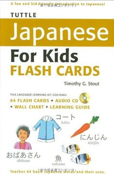 Tuttle Japanese for Kids Flash Cards Kit: [Includes 64 Flash Cards, Audio CD, Wall Chart & Learning Guide] (Tuttle Flash Cards) by Timothy G. Stout, http://www.amazon.com/dp/4805309040/ref=cm_sw_r_pi_dp_cXhntb0632DPZ