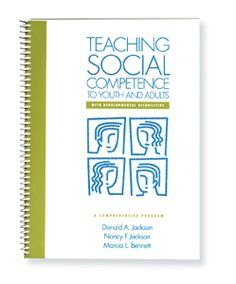 Teaching Social Competence to Youth and Adults With Developmental Disabilities: A Comprehensive Program: Donald A. Jackson, Nancy F. Jackson, Marcia L. Bennett: 9780890797464: Amazon.com: Books