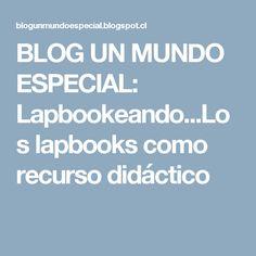 BLOG UN MUNDO ESPECIAL: Lapbookeando...Los lapbooks como recurso didáctico