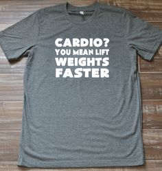 Cardio? You Mean Lift Weights Faster Shirt - Workout Shirt Mens - Guy's Crossfit Shirt - Gym Shirt