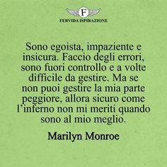 Sono egoista, impaziente e insicura. Faccio degli errori, sono fuori controllo e a volte difficile da gestire. Ma se non puoi gestire la mia parte peggiore, allora sicuro come l'inferno non mi meriti quando sono al mio meglio._Marilyn Monroe #frasibelle #frasivere #frasi #frasibrevi #vita #valori #frasifamose #aforismi #citazioni #motivazione #FervidaIspirazione Marilyn Monroe, Memes, Psicologia, Meme, Marylin Monroe