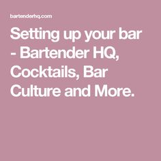 Setting up your bar - Bartender HQ, Cocktails, Bar Culture and More.