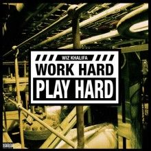 Wiz Khalifa - Work Hard, Play Hard