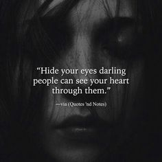 """""""Hide your eyes darling people can see your heart through them."""" ―via Quotes 'nd Notes Eye Quotes, Dark Quotes, Words Quotes, Sayings, Eyes Quotes Soul, The Words, Meaningful Quotes, Inspirational Quotes, Heartfelt Quotes"""
