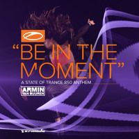 Armin van Buuren - Be In The Moment (ASOT 850 Anthem) [OUT NOW] by A State Of Trance on SoundCloud
