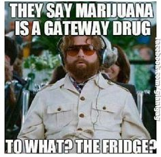 They Say Marijuana Is A Gateway Drug ... | Click the link to view full image and description : )