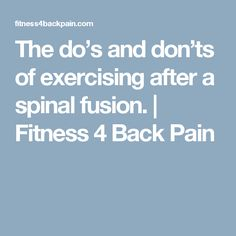 The Do's And Don'ts Of Exercising After A Spinal Fusion. - Fitness 4 Back Pain Scoliosis Exercises, Neck Exercises, Acdf Surgery, Gentle Workout, Spinal Fusion Surgery, Spondylolisthesis, Yoga Poses For Back, Spine Surgery, Neck Surgery