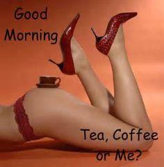 Oh look..coffee ,tea or me