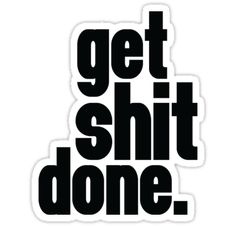 """Get Shit Done"" Stickers by amandaspac 