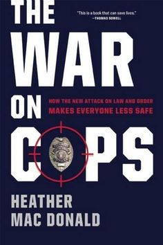 Criminal Justice Book about The War on Cops - How the new attack on law and order makes everyone less safe - By Heather Mac Donald Heather Macdonald, Violent Crime, Criminal Justice System, This Is A Book, Law And Order, Cops, Police Officer, Reading Online, Books To Read