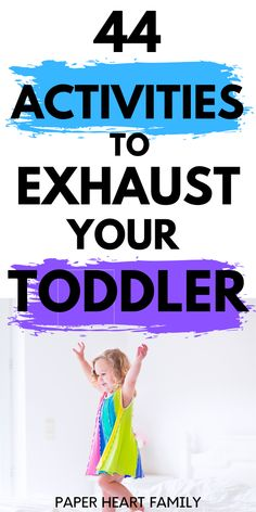 Yep, That's Right. EXHAUST Your Toddler Activities!