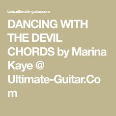 DANCING WITH THE DEVIL CHORDS by Marina Kaye @ Ultimate-Guitar.Com