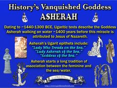 "~ Asherah Walks on Water ~      Dating to ~1440-1300 BCE, Ugaritic texts describe the Goddess Asherah walking on water ~1400 years before this miracle is attributed to Jesus of Nazareth.      Asherah's Ugarit epithets include: ""Lady Who Treads on the Sea,"" 