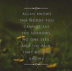 Feeling low, sad, upset? Feel like nobody understands? Find comfort that Allah knows all of you! Call out to Him!