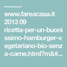 www.fareacasa.it 2013 09 ricetta-per-un-buonissimo-hamburger-vegetariano-bio-senza-carne.html?m=1