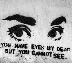 You have eyes, but can you see?