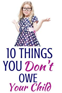 These 10 Things You Don't Owe Your Child Are Totally Spot On - Boom