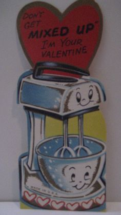Vintage Valentine Card Anthropomorphic Kitchen Aid Mixer Bowl How come we don't have good old Valentine cards  like this anymore?