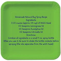 Home made bug spray  Ingredients:  3 1/2 oz. witch hazel  (1/3 cup)  1/2 tsp lemon grass oil  1/2 tsp eucalyptus oil  1/2 tsp citronella oil  Combine all ingredients in a 4 oz. spray bottle. When you use it, make sure to shake the bottle before spraying.