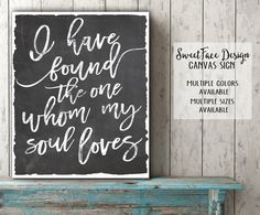 CANVAS I Have Found The One Whom My Soul Loves calligraphy script sign wall art home decor, wedding art, master bedroom decor by SweetFaceDesign on Etsy https://www.etsy.com/listing/252279286/canvas-i-have-found-the-one-whom-my-soul