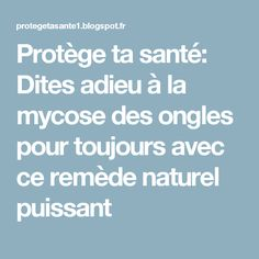 Protège ta santé: Dites adieu à la mycose des ongles pour toujours avec ce remède naturel puissant
