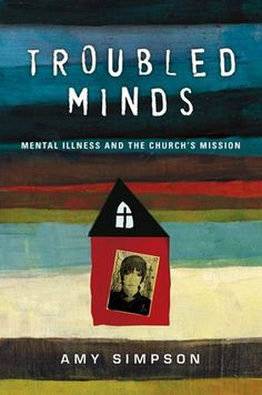 Troubled Minds and how to deal with mental illness in the church - Church Health Reader