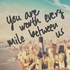 You Are Worth Every Mile Between Us Pictures, Photos, and Images for Facebook, Tumblr, Pinterest, and Twitter