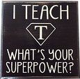 Amazon.com - I Teach What's Your Superpower? Vintage Wood Sign for Classroom Décor and Kitchen Wall Décor -- Perfect Gift for Teachers!!! -