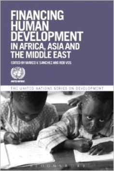 Financing Human Development in Africa, Asia and the Middle East (UN Series on Development) (PRINT VERSION) http://biblioteca.eclac.org/record=b1252453~S0*spi How much would poor nations need to invest to eliminate poverty, get all children in school and provide adequate basic health care for all? Can they afford it? The contributors assess feasible financing strategies underpinning actions to enhance human development in pursuance of the United Nations' Millennium Development Goals (MDGs).