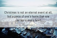 Christmas is not an eternal event at all, but a piece of one's home that one carries in one's heart. #Christmas #quote