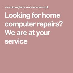 Looking for home computer repairs? We are at your service