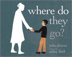 Where Do They Go?: Julia Alvarez, Sabra Field: 9781609806705: Amazon.com: Books