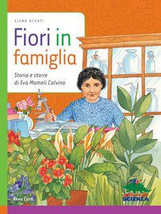 """teste fiorite. libri per bambini, spunti e appunti per adulti con l'orecchio acerbo: """"Fiori in famiglia. Storia e storie di Eva Mameli ..."""