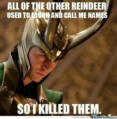 Loki hahahhahah. i laughed way to much...