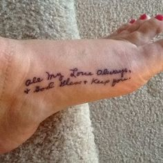 My Grandmothers signature handwriting tattooed on my foot. This is how she signed every card and letter