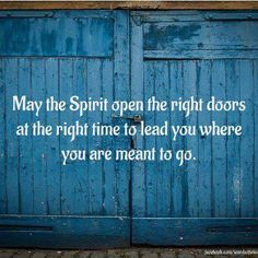 ~May the spirit open the right doors at the right time to lead you where you are meant to go...~ <3
