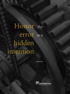 Honor thy error as a hidden intention | Brian Eno www.TomLibertiny.com #quote #quoteoftheday #brianeno Words Quotes, Wise Words, Sayings, Favorite Quotes, Best Quotes, Awesome Quotes, Famous Quotes, Role Of Ceo, Gentleman Quotes