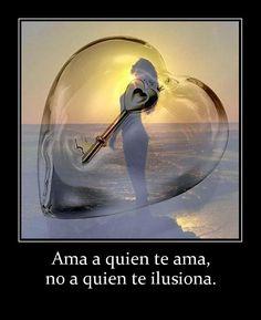 Ama a quien te ama, no a quien te ilusiona. - http://www.fotosbonitaseincreibles.com/ama-quien-te-ama-no-quien-te-ilusiona/