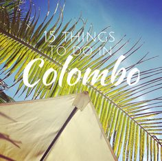 15 things to do in Colombo, Sri Lanka. travel, travel blog, backpacking, solo travel, budget travel, asia