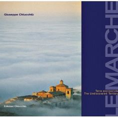 Le Marche 'Terra sconosciuta'/Marches - The Undiscovered Territory (Italian and English Edition)